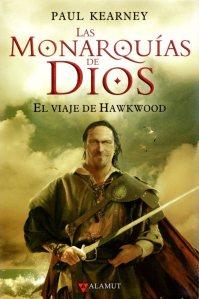 'Las Monarquías de Dios. El viaje de Hawkwood'. Paul Kearney. Ed. Alamut